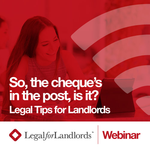 So, the cheque's in the post, is it? Legal Tips for Landlords (Recording)